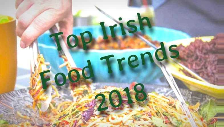 Top Irish Food Trends For Ireland 2018